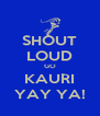 SHOUT LOUD GO KAURI YAY YA! - Personalised Poster A4 size