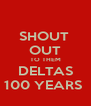 SHOUT  OUT TO THEM DELTAS 100 YEARS  - Personalised Poster A4 size