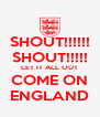 SHOUT!!!!!! SHOUT!!!!! LET IT ALL OUT COME ON ENGLAND - Personalised Poster A4 size