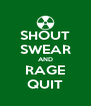 SHOUT SWEAR AND RAGE QUIT - Personalised Poster A4 size