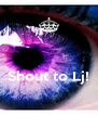 Shout to Lj!  - Personalised Poster A4 size