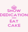 SHOW DEDICATION AND EAT CAKE - Personalised Poster A4 size