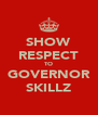 SHOW RESPECT TO GOVERNOR SKILLZ - Personalised Poster A4 size
