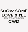 SHOW SOME LOVE & I'LL SHOW SOME BACK CWD  - Personalised Poster A4 size