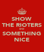 SHOW THE RIOTERS DO SOMETHING NICE - Personalised Poster A4 size