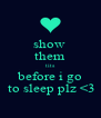 show  them tits before i go  to sleep plz <3 - Personalised Poster A4 size