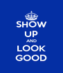 SHOW UP AND LOOK GOOD - Personalised Poster A4 size