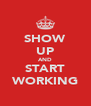 SHOW UP AND START WORKING - Personalised Poster A4 size
