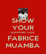 SHOW YOUR SUPPORT FOR FABRICE MUAMBA - Personalised Poster A4 size