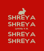SHREYA SHREYA SHREYA SHREYA SHREYA - Personalised Poster A4 size