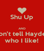 Shu Up  AND Don't tell Hayden who I like! - Personalised Poster A4 size