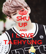 SHU UP AND I LOVE TAEHYUNG - Personalised Poster A4 size