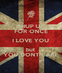 SHUP UP FOR ONCE I LOVE YOU but YOU DONT CARE - Personalised Poster A4 size