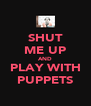 SHUT ME UP AND PLAY WITH PUPPETS - Personalised Poster A4 size