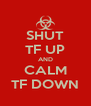 SHUT TF UP AND CALM TF DOWN - Personalised Poster A4 size