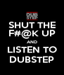 SHUT THE F#@K UP AND LISTEN TO DUBSTEP - Personalised Poster A4 size