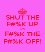 SHUT THE F#%K UP OR F#%K THE F#%K OFF! - Personalised Poster A4 size