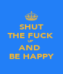SHUT THE FUCK  UP  AND  BE HAPPY - Personalised Poster A4 size
