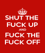 SHUT THE  FUCK UP AND FUCK THE FUCK OFF - Personalised Poster A4 size