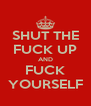 SHUT THE FUCK UP AND FUCK YOURSELF - Personalised Poster A4 size
