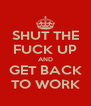 SHUT THE FUCK UP AND GET BACK TO WORK - Personalised Poster A4 size