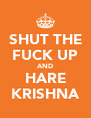 SHUT THE FUCK UP AND HARE KRISHNA - Personalised Poster A4 size