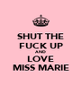 SHUT THE FUCK UP AND LOVE MISS MARIE - Personalised Poster A4 size