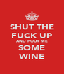 SHUT THE FUCK UP AND POUR ME SOME WINE - Personalised Poster A4 size