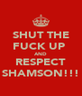 SHUT THE FUCK UP  AND RESPECT SHAMSON!!! - Personalised Poster A4 size