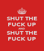 SHUT THE FUCK UP AND SHUT THE FUCK UP - Personalised Poster A4 size