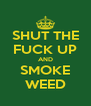 SHUT THE FUCK UP AND SMOKE WEED - Personalised Poster A4 size