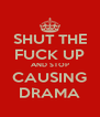 SHUT THE FUCK UP AND STOP CAUSING DRAMA - Personalised Poster A4 size