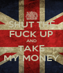 SHUT THE FUCK UP AND TAKE MY MONEY - Personalised Poster A4 size