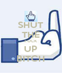 SHUT THE FUCK UP BITCH - Personalised Poster A4 size
