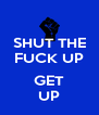 SHUT THE FUCK UP  GET UP - Personalised Poster A4 size