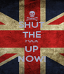 SHUT THE FUCK UP NOW! - Personalised Poster A4 size