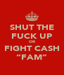 """SHUT THE FUCK UP OR FIGHT CASH """"FAM"""" - Personalised Poster A4 size"""