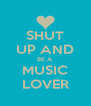 SHUT UP AND BE A MUSIC LOVER - Personalised Poster A4 size