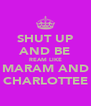 SHUT UP AND BE REAM LIKE MARAM AND CHARLOTTEE - Personalised Poster A4 size