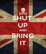 SHUT  UP AND BRING IT - Personalised Poster A4 size