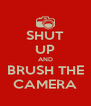 SHUT UP AND BRUSH THE CAMERA - Personalised Poster A4 size