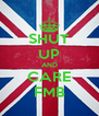 SHUT UP AND CARE FMB - Personalised Poster A4 size