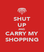 SHUT UP AND CARRY MY SHOPPING - Personalised Poster A4 size