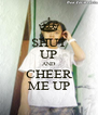 SHUT UP AND CHEER ME UP - Personalised Poster A4 size