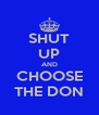 SHUT UP AND CHOOSE THE DON - Personalised Poster A4 size