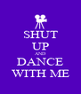 SHUT UP AND DANCE WITH ME - Personalised Poster A4 size