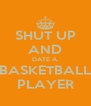 SHUT UP AND DATE A BASKETBALL PLAYER - Personalised Poster A4 size