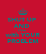 SHUT UP  AND  DEAL  with YOUR PROBLEM - Personalised Poster A4 size