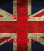 SHUT UP AND DIE QUIETLY - Personalised Poster A4 size