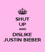 SHUT UP AND DISLIKE JUSTIN BIEBER - Personalised Poster A4 size
